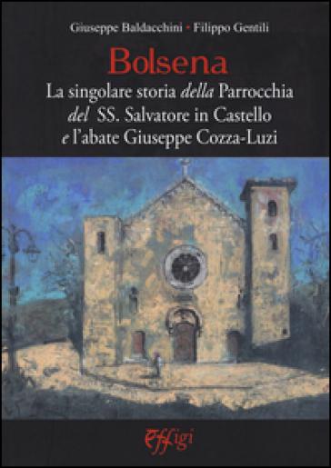 Bolsena. La singolare storia della Parrocchia del SS. Salvatore in Castello e l'abate Giuseppe Cozza-Luzi - Giuseppe Baldacchini  