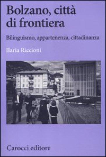 Bolzano, città di frontiera. Bilinguismo, appartenenza, cittadinanza - Ilaria Riccioni | Rochesterscifianimecon.com