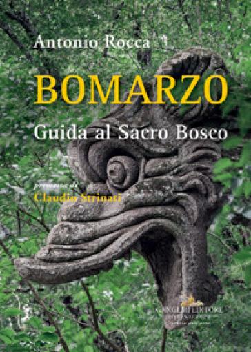 Bomarzo. Guida al Sacro Bosco. Ediz. illustrata - Antonio Rocca | Jonathanterrington.com