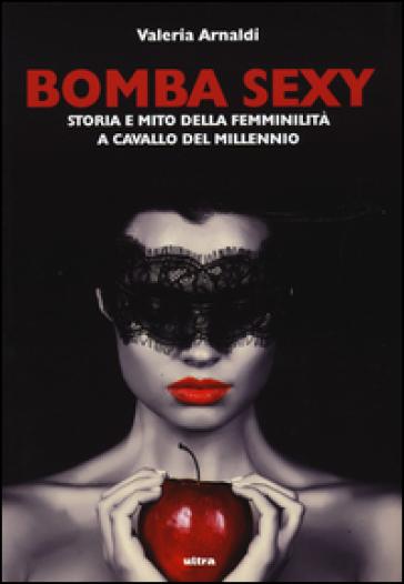 Bomba sexy. Storia e mito della femminilità a cavallo del millennio - Valeria Arnaldi pdf epub