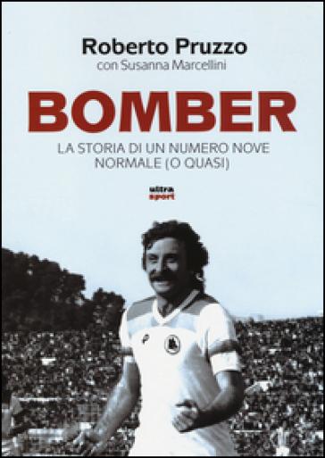 Bomber. La storia di un numero nove normale (o quasi) - Roberto Pruzzo pdf epub
