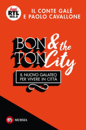 Bon ton & the city. Il nuovo galateo per vivere in città - Il Conté Galé | Jonathanterrington.com