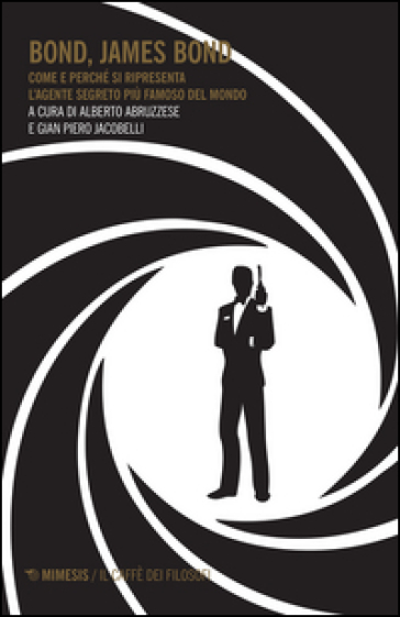 Bond, James Bond. Come e perché si ripresenta l'agente segreto più famoso del mondo - Alberto Abruzzese | Jonathanterrington.com