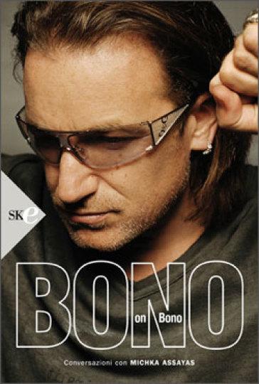 Bono on Bono - Bono | Rochesterscifianimecon.com