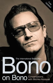 Bono on Bono: Conversations with Michka Assayas