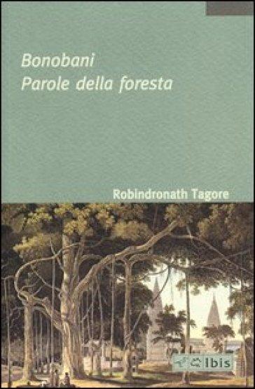Bonobani. Parole della foresta - Rabindranath Tagore |