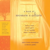 A Book Of Women s Altars: How To Create Sacred Spaces For Art Worship Solace Celebration