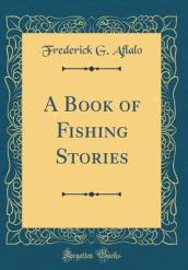 A Book of Fishing Stories (Classic Reprint)