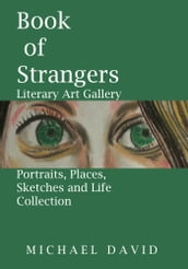 Book of Strangers: Literary Art Gallery - Portraits, Places, Sketches and Life
