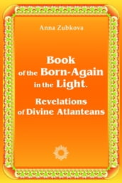 Book of the Born-Again in the Light. Revelations of Divine Atlanteans