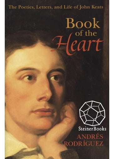 Book of the Heart: The Poetics, Letters and Life of John Keats