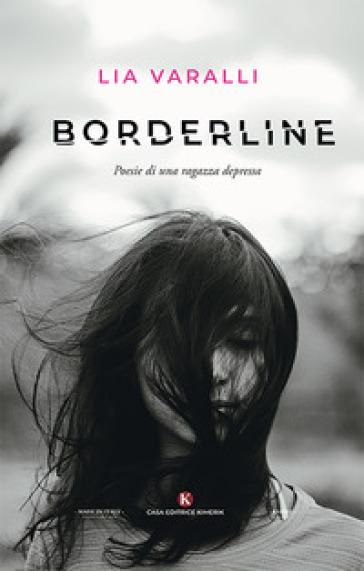 Borderline. Poesie di una ragazza depressa - Lia Varalli |