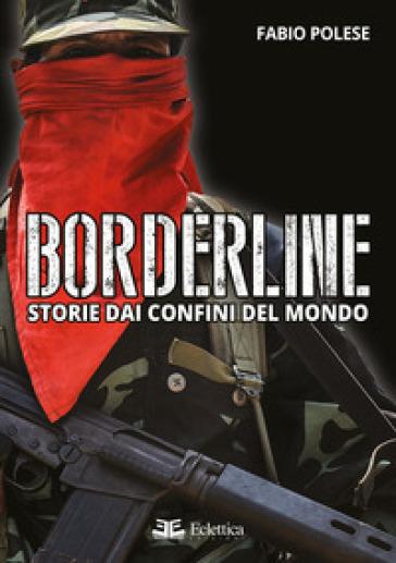 Borderline. Storie dai confini del mondo - Fabio Polese  