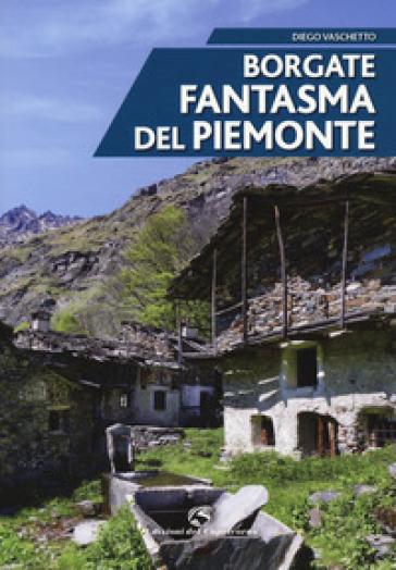 Borgate fantasma del Piemonte - Diego Vaschetto |