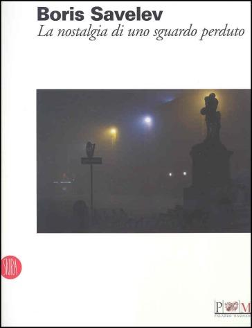 Boris Savelev. La nostalgia di uno sguardo perduto. Catalogo della mostra (Reggio Emilia, 19 febbraio-9 aprile 2006). Ediz. italiana e inglese - Sandro Parmiggiani pdf epub