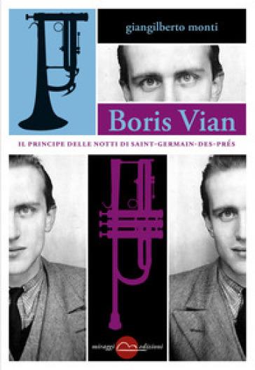 Boris Vian. Il principe delle notti di Saint-Germain-des-Prés - Giangilberto Monti |