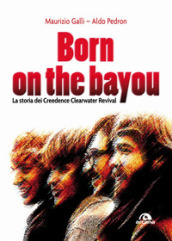 Born on the Bayou. La storia dei Creedence Clearwater Revival