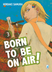 Born to be on air!. 3.