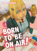 Born to be on air!. 5.
