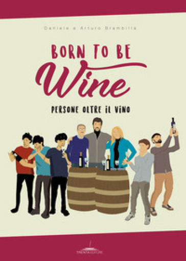 Born to be wine. Persone oltre il vino - Arturo Brambilla | Jonathanterrington.com