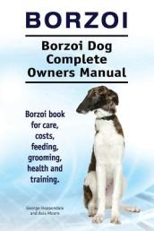 Borzoi. Borzoi Dog Complete Owners Manual. Borzoi book for care, costs, feeding, grooming, health and training.