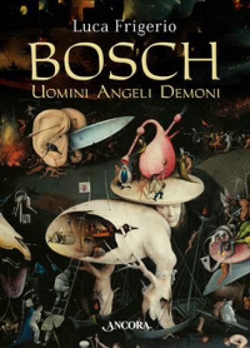 Bosch. Uomini angeli demoni - Luca Frigerio |