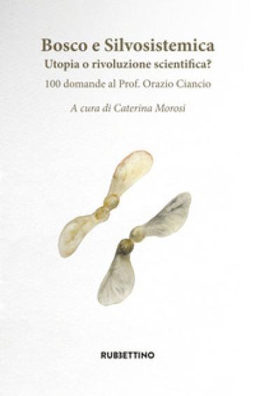 Bosco e silvosistemica. Utopia o rivoluzione scientifica? 100 domande al prof. Orazio Ciancio - C. Morosi | Thecosgala.com