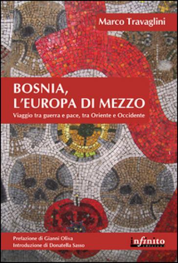 Bosnia, l'Europa di mezzo. Viaggio tra guerra e pace, tra Oriente e Occidente - Marco Travaglini   Kritjur.org
