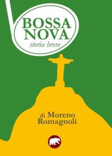 Bossa nova. Storia breve - Moreno Romagnoli |