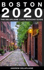 Boston - The Delaplaine 2020 Long Weekend Guide
