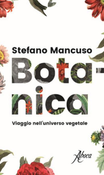 Botanica. Viaggio nell'universo vegetale - Stefano Mancuso | Rochesterscifianimecon.com