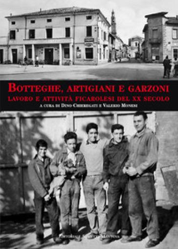 Botteghe, artigiani e garzoni. Lavoro e attività ficarolesi del XX secolo - D. Chieregati | Kritjur.org