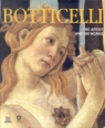 Botticelli. The artist and his works - Silvia Malaguzzi |