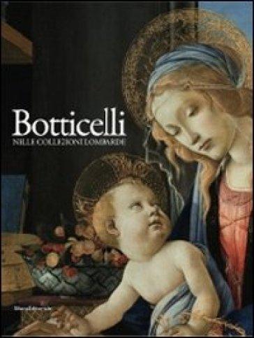Botticelli nelle collezioni lombarde. Catalogo della mostra (Milano, 12 novembre 2010-28 febbraio 2011)