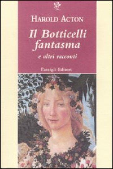 Il Botticelli fantasma e altri racconti - Harold Acton | Kritjur.org