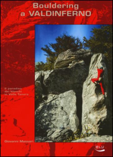 Bouldering a Valdinferno. Il paradiso dei blocchi in Valle Tanaro. Ediz. illustrata - Giovanni Massari |