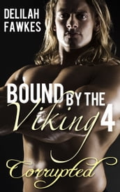 Bound by the Viking, Part 4: Corrupted