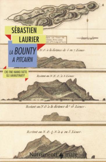 La Bounty a Pitcairn. Che fine hanno fatto gli ammutinati? - Sébastien Laurier | Thecosgala.com