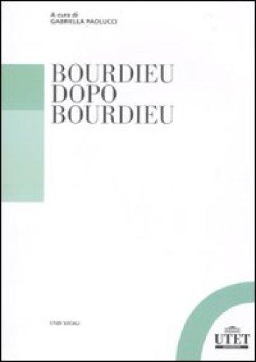 Bourdieu dopo Bourdieu - Gabriella Paolucci  