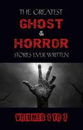 Box Set - The Greatest Ghost and Horror Stories Ever Written: volumes 1 to 7 (100+ authors & 200+ stories) (Halloween Stories)