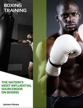 Boxing Training: The Nation s Most Influential Sourcebook On Boxing