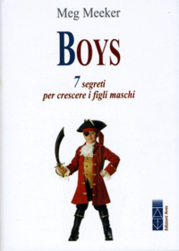 Boys. 7 segreti per crescere i figli maschi - Meg Meeker |