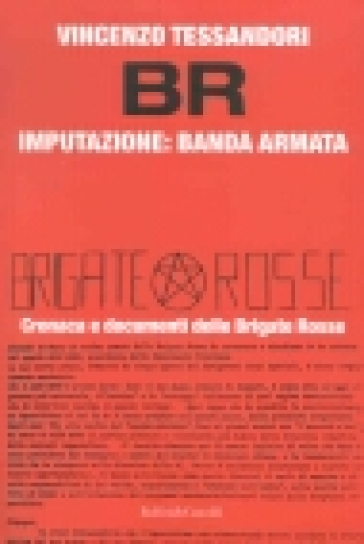Br. Imputazione: banda armata - Vincenzo Tessandori |