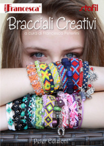 Bracciali creativi - Francesca Peterlini |