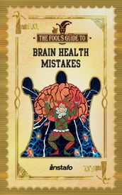 Brain Health Mistakes: 10 Top Mistakes to Avoid to Keep Brain Healthy and Prevent Cognitive Impairment