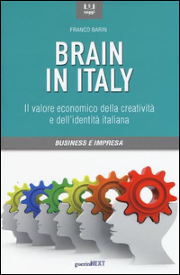 Brain in Italy. Il valore economico della creatività e dell'identità italiana - Franco Barin |
