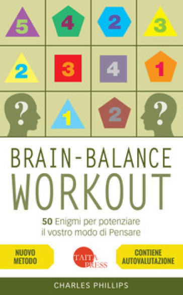 Brain-balance workout. 50 enigmi per potenziare il vostro modo di pensare - Charles Phillips  