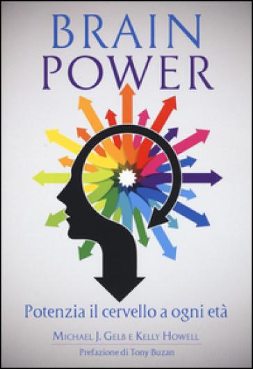 Brain power. Potenzia il cervello a ogni età - Michael J. Gelb pdf epub