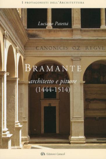 Bramante architetto e pittore (1444-1514) - Luciano Patetta |