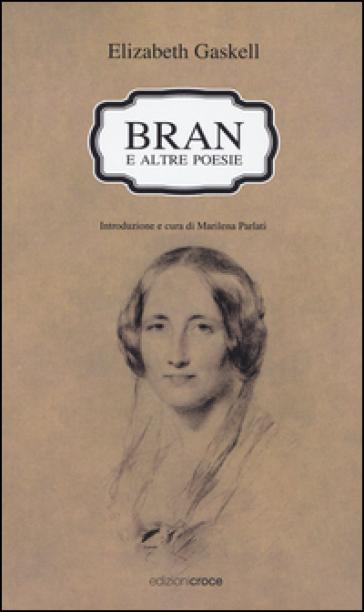 Bran e altre poesie. Testo a fronte inglese - Elizabeth Gaskell |